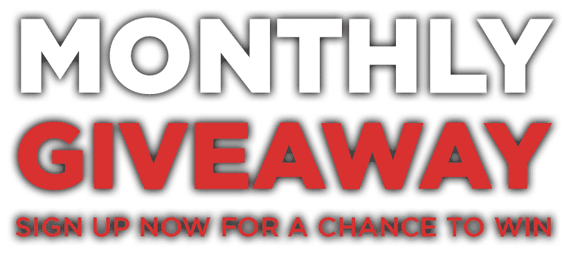 Monthly Giveaway - Sign up now for a chance to win!